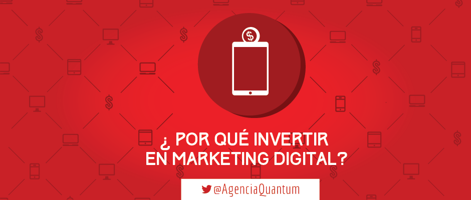 Por qué invertir en Marketing Digital para mi Empresa en México